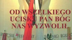 """""""Od wszelkiego ucisku Pan Bóg nas wyzwolił"""" - publikacja z okazji 100-lecia odzyskania Niepodległości"""